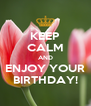 KEEP CALM AND ENJOY YOUR BIRTHDAY! - Personalised Poster A4 size