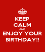 KEEP CALM AND ENJOY YOUR BIRTHDAY!! - Personalised Poster A4 size