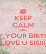 KEEP CALM AND ENJOY YOUR BIRTHDAY! LOVE U SIS!!! - Personalised Poster A4 size