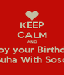 KEEP CALM AND Enjoy your Birthday  Suha With Soso - Personalised Poster A4 size