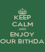 KEEP CALM AND ENJOY YOUR BITHDAY - Personalised Poster A4 size