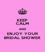 KEEP CALM AND ENJOY YOUR BRIDAL SHOWER - Personalised Poster A4 size