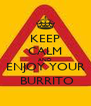 KEEP CALM AND ENJOY YOUR  BURRITO - Personalised Poster A4 size