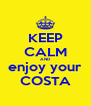 KEEP CALM AND enjoy your COSTA - Personalised Poster A4 size
