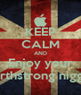KEEP CALM AND Enjoy your Earthstrong nigga  - Personalised Poster A4 size