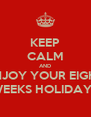 KEEP CALM AND ENJOY YOUR EIGHT WEEKS HOLIDAYS - Personalised Poster A4 size