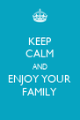 KEEP CALM AND ENJOY YOUR FAMILY - Personalised Poster A4 size