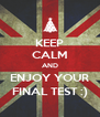 KEEP CALM AND ENJOY YOUR FINAL TEST :) - Personalised Poster A4 size