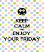 KEEP CALM AND ENJOY YOUR FRIDAY - Personalised Poster A4 size