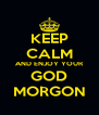 KEEP CALM AND ENJOY YOUR GOD MORGON - Personalised Poster A4 size