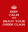 KEEP CALM AND ENJOY YOUR GREEK CLASS - Personalised Poster A4 size