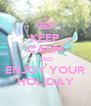 KEEP CALM AND ENJOY YOUR HOLIDAY - Personalised Poster A4 size