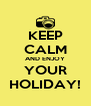 KEEP CALM AND ENJOY YOUR HOLIDAY! - Personalised Poster A4 size