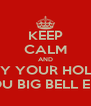 KEEP CALM AND ENJOY YOUR HOLIDAY YOU BIG BELL END - Personalised Poster A4 size