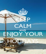 KEEP CALM AND ENJOY YOUR HOLIDAYS - Personalised Poster A4 size