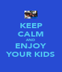 KEEP CALM AND ENJOY YOUR KIDS - Personalised Poster A4 size