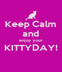 Keep Calm and enjoy your KITTYDAY!  - Personalised Poster A4 size
