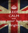 KEEP CALM AND Enjoy your last week in Brighton - Personalised Poster A4 size