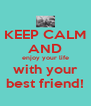 KEEP CALM  AND enjoy your life with your best friend! - Personalised Poster A4 size