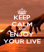 KEEP CALM AND ENJOY YOUR LIVE - Personalised Poster A4 size