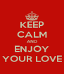 KEEP CALM AND ENJOY YOUR LOVE - Personalised Poster A4 size