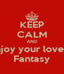 KEEP CALM AND enjoy your lover's Fantasy - Personalised Poster A4 size