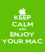 KEEP CALM AND ENJOY YOUR MAC - Personalised Poster A4 size