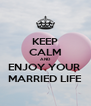 KEEP CALM AND ENJOY YOUR  MARRIED LIFE - Personalised Poster A4 size