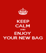 KEEP CALM AND ENJOY YOUR NEW BAG - Personalised Poster A4 size