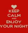 KEEP CALM AND ENJOY YOUR NIGHT - Personalised Poster A4 size