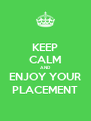 KEEP CALM AND ENJOY YOUR PLACEMENT - Personalised Poster A4 size