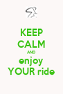 KEEP CALM AND enjoy YOUR ride - Personalised Poster A4 size