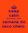 keep calm and enjoy your semana do saco cheio  - Personalised Poster A4 size