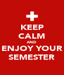 KEEP CALM AND ENJOY YOUR SEMESTER - Personalised Poster A4 size