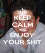 KEEP CALM AND ENJOY YOUR SHIT - Personalised Poster A4 size