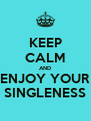 KEEP CALM AND ENJOY YOUR SINGLENESS - Personalised Poster A4 size