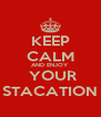 KEEP CALM AND ENJOY  YOUR STACATION - Personalised Poster A4 size