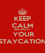 KEEP CALM AND ENJOY  YOUR STAYCATION - Personalised Poster A4 size