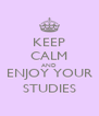 KEEP CALM AND ENJOY YOUR STUDIES - Personalised Poster A4 size