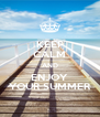 KEEP CALM AND ENJOY YOUR SUMMER - Personalised Poster A4 size