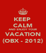 KEEP  CALM AND ENJOY YOUR VACATION (OBX - 2012) - Personalised Poster A4 size