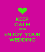 KEEP CALM AND ENJOY YOUR WEDDING - Personalised Poster A4 size