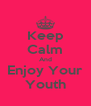 Keep Calm And Enjoy Your Youth - Personalised Poster A4 size