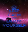 KEEP CALM AND  ENJOY YOURSELF - Personalised Poster A4 size