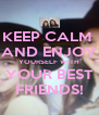 KEEP CALM  AND ENJOY YOURSELF WITH YOUR BEST FRIENDS! - Personalised Poster A4 size