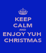 KEEP CALM AND ENJOY YUH  CHRISTMAS - Personalised Poster A4 size