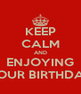 KEEP CALM AND ENJOYING YOUR BIRTHDAY - Personalised Poster A4 size