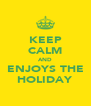 KEEP CALM AND ENJOYS THE HOLIDAY - Personalised Poster A4 size