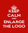 KEEP CALM AND ENLARGE THE LOGO - Personalised Poster A4 size