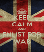 KEEP CALM AND ENLIST FOR WAR - Personalised Poster A4 size